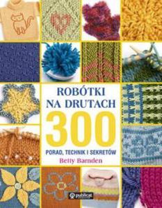 Robótki na drutach. 300 porad, technik i sekretów - 2825703116