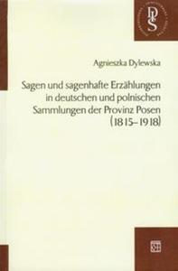 Sagen und sagenhafte Erzahlungen in deutschen und polnischen Sammlungen der Provinz Posen 1815-1918 - 2825703531