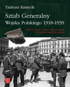SZTAB GENERALNY WOJSKA POLSKIEGO 1918-1939 Tadeusz Kmiecik - 2850916981