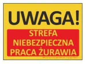T435 Tablica UWAGA! Strefa niebezpieczna Praca żurawia 35x25cm - 2827619532
